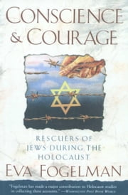 Conscience and Courage - Rescuers of Jews During the Holocaust ebook by Eva Fogelman