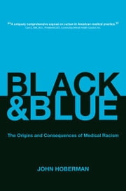 Black and Blue - The Origins and Consequences of Medical Racism ebook by John Hoberman