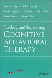 Teaching and Supervising Cognitive Behavioral Therapy ebook by Donna M. Sudak,R. Trent Codd III,John W. Ludgate,Leslie Sokol,Marci G. Fox,Robert P. Reiser,Derek L. Milne