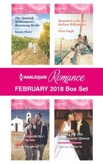 Harlequin Romance February 2018 Box Set - The Spanish Millionaire's Runaway Bride\Stranded with Her Greek Tycoon\Reunited with Her Italian Billionaire\Falling for His Convenient Queen ebook by Susan Meier,Kandy Shepherd,Nina Singh,Therese Beharrie