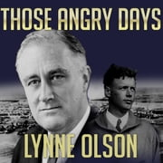 Those Angry Days - Roosevelt, Lindbergh, and America's Fight over World War II, 1939-1941 audiobook by Lynne Olson