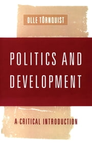 Politics and Development - A Critical Introduction ebook by Olle Tornquist