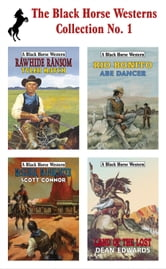The Black Horse Westerns Collection: Land of the Lost, Rawhide Ransom, McGuire, Manhunter and Rio Bonito ebook by Dean Edwards,Tyler Hatch,Scott Connor,Abe Dancer