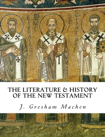 The Literature and History of the New Testament ebook by J. Gresham Machen