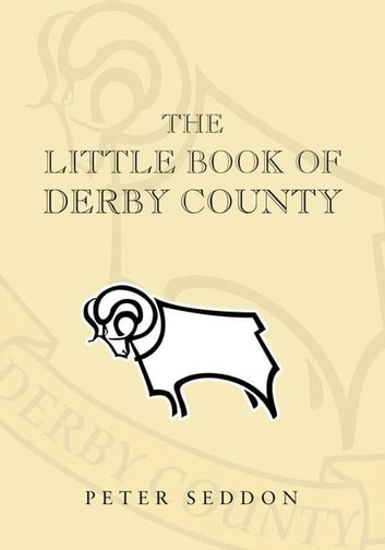 The Little Book of Derby County ebook by Peter Seddon