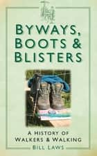 Byways, Boots and Blisters - A History of Walkers & Walking ebook by Bill Laws