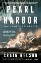 Pearl Harbor - From Infamy to Greatness ebook by Craig Nelson
