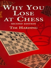 Why You Lose at Chess ebook by Tim Harding
