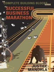 The Complete Building Blocks Guide to the Successful Business Marathon ebook by Mandhla, Justice