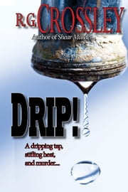 Drip! ebook by R.G. Crossley
