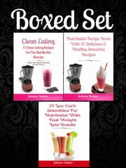 Box Set: 21 Low Carb Smoothies For Nutribullet With Fast Weight Loss Results + Nutribullet Recipe Book With 11 Healthy Smoothie Recipes + 17 Clean Eating Recipes For Nutribullet Blender ebook by Juliana Baldec