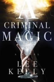 A Criminal Magic ebook by Lee Kelly