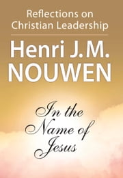 In the Name of Jesus - Reflections on Christian Leadership ebook by Henri J. M. Nouwen