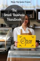 The Small Business Handbook - 25 Profitable Small Business Ideas ebook by Minute Help Guides