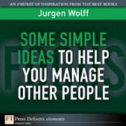 Some Simple Ideas to Help You Manage Other People ebook by Jurgen Wolff