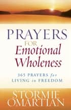 Prayers for Emotional Wholeness - 365 Prayers for Living in Freedom 電子書 by Stormie Omartian