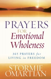 Prayers for Emotional Wholeness - 365 Prayers for Living in Freedom ebook by Stormie Omartian