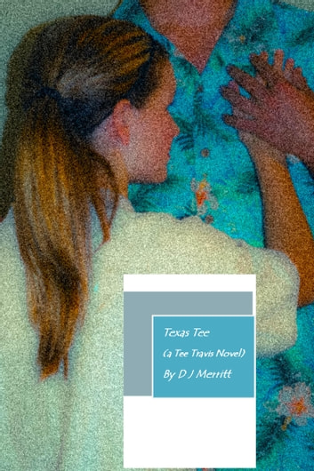 Texas Tee - (a Tee Travis novel) ebook by D J Merritt