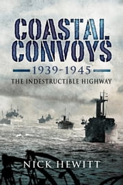 Coastal Convoys - The Indestructible Highway ebook by Hewitt, Nick