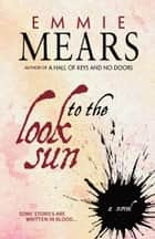Look to the Sun ebook by Emmie Mears