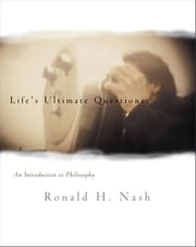Life's Ultimate Questions - An Introduction to Philosophy ebook by Ronald H. Nash