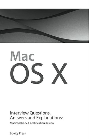 Macintosh OS X Interview Questions, Answers, and Explanations ...