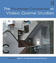 The Routledge Companion to Video Game Studies ebook by