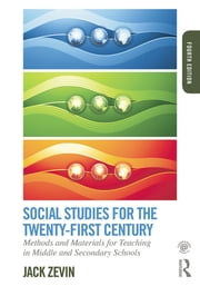 Social Studies for the Twenty-First Century - Methods and Materials for Teaching in Middle and Secondary Schools ebook by Jack Zevin