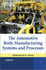 The Automotive Body Manufacturing Systems and Processes ebook by Mohammed A. Omar