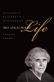 No Ordinary Life - The Biography of Elizabeth J. McCormack ebook by Charles Kenney