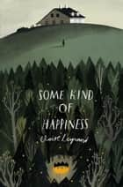 Some Kind of Happiness ebook by Claire Legrand