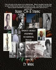 Beads On a String - America's Racially Intertwined Biographical History ebook by Ey Wade