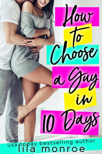 How to Choose a Guy in 10 Days ebook by Lila Monroe