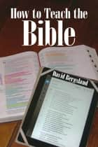 How to Teach the Bible ebook by David Bergsland