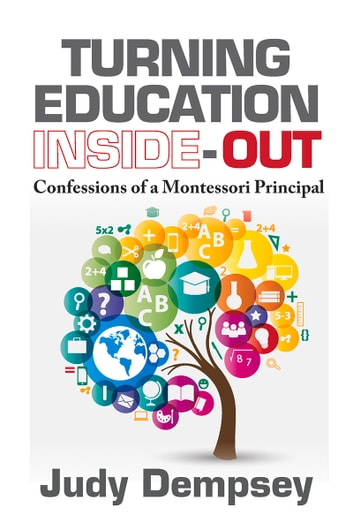 Turning Education Inside-Out - Confessions of a Montessori Principal ebook by Judy Dempsey