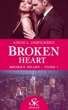 Broken Heart - Broken Heart, T1 ebook by Angie L. Deryckère
