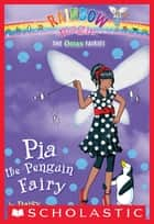 Ocean Fairies #3: Pia the Penguin Fairy - A Rainbow Magic Book ebook by Daisy Meadows