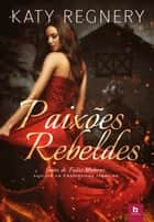 Paixões rebeldes ebook by Katy Regnery