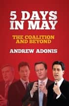 5 Days in May ebook by Andrew Adonis