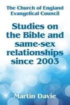 Studies On The Bible And Same-Sex Relationships Since 2003 ebook by Martin Davie