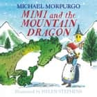 Mimi and the Mountain Dragon ebook by Michael Morpurgo, Helen Stephens