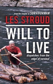 Will to Live - Dispatches from the Edge of Survival ebook by Les Stroud