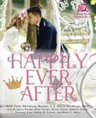 Happily Ever After - 9 Fairy Tale Takeoffs ebook by T.F. Walsh, Holley Trent, Elizabeth Palmer,...