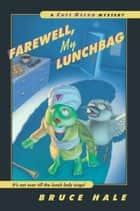 Farewell, My Lunchbag - A Chet Gecko Mystery ebook by Bruce Hale