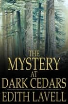 The Mystery at Dark Cedars ebook by Edith Lavell