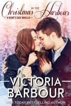 Christmas in the Harbour: A Heart's Ease Novella ebook by Victoria Barbour