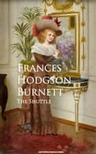 The Shuttle ebook by Frances Hodgson Burnett