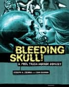 Bleeding Skull! ebook by Joseph A. Ziemba,Dan Budnik