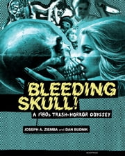 Bleeding Skull! - A 1980s Trash-Horror Odyssey ebook by Joseph A. Ziemba,Dan Budnik