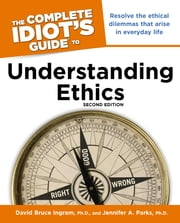 The Complete Idiot's Guide to Understanding Ethics, 2nd Edition ebook by David Ingram Ph.D.,Jennifer A. Parks Ph.D.